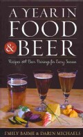 A Year in Food and Beer: Recipes and Beer Pairings for Every Season (Hardcover)