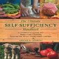 The Ultimate Self-Sufficiency Handbook: A Complete Guide to Baking, Crafts, Gardening, Preserving Your Harvest, R... (Hardcover)