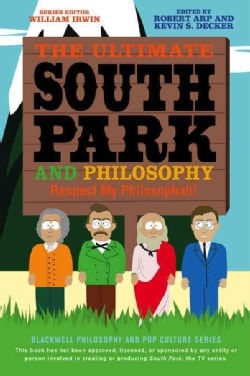 The Ultimate South Park and Philosophy: Respect My Philosophah! (Paperback)