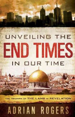 Unveiling the End Times in Our Time: The Triumph of the Lamb in Revelation (Paperback)