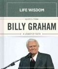 Quotes from Billy Graham: A Legacy of Faith (Hardcover)