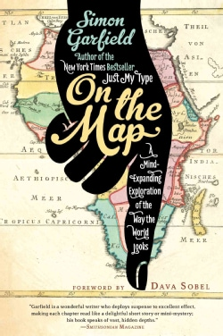 On the Map: A Mind-Expanding Exploration of the Way the World Looks (Paperback)