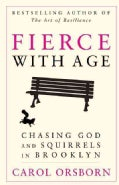 Fierce With Age: Chasing God and Squirrels in Brooklyn (Paperback)