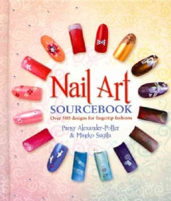Nail Art Sourcebook: Over 500 Designs for Fingertip Fashions (Hardcover)