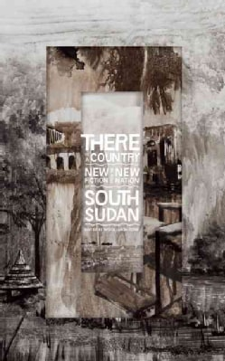 There Is a Country: New Fiction from the New Nation of South Sudan (Paperback)