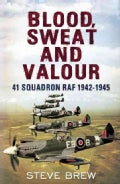Blood, Sweat and Valour: 41 Squadron RAF 1942-1945 (Hardcover)