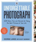 The Unforgettable Photograph: 228 Ideas, Tips, and Secrets for Taking the Best Pictures of Your Life (Paperback)