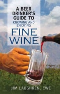 A Beer Drinker's Guide to Knowing and Enjoying Fine Wine (Paperback)