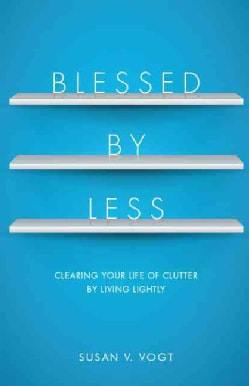 Blessed By Less: Clearing Your Life of Clutter by Living Lightly (Paperback)