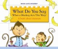 What Do You Say When a Monkey Acts This Way?: A Book About Manners (Hardcover)