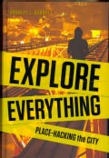 Explore Everything: Place-Hacking the City (Hardcover)