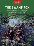 The Swamp Fox: Francis Marion's Campaign in the Carolinas 1780 (Paperback)