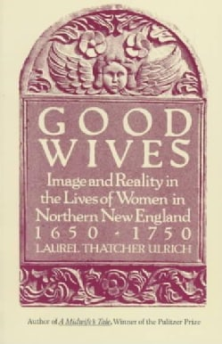 Good Wives: Image and Reality in the Lives of Women in Northern New England, 1650-1750 (Paperback)