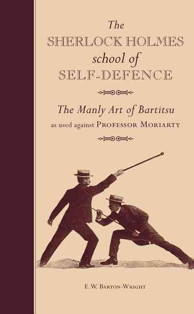 The Sherlock Holmes School of Self-Defence: The Manly Art of Bartitsu as used against Professor Moriarty (Hardcover)