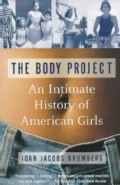 The Body Project: An Intimate History of American Girls (Paperback)