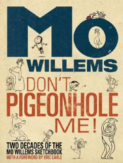 Don't Pigeonhole Me!: Two Decades of the Mo Willems Sketchbook (Hardcover)