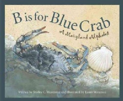 B Is For Blue Crab: A Maryland Alphabet (Hardcover)