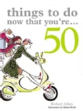 Things to Do Now That You're 50 (Paperback)