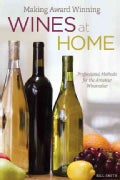 Making Award Winning Wines at Home: Professional Methods for the Amateur Winemaker (Paperback)