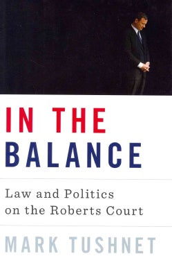 In the Balance: Law and Politics on the Roberts Court (Hardcover)