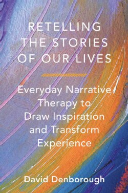 Retelling the Stories of Our Lives: Everyday Narrative Therapy to Draw Inspiration and Transform Experience (Paperback)