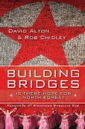Building Bridges: Is There Hope for North Korea? (Paperback)