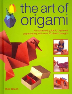 The Art of Origami: An Illustrated Guide to Japanese Paper Folding, With over 30 Classic Designs (Hardcover)