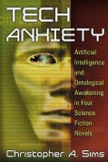 Tech Anxiety: Artificial Intelligence and Ontological Awakening in Four Science Fiction Novels (Paperback)