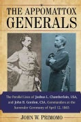 The Appomattox Generals: The Parallel Lives of Joshua L. Chamberlain, USA, and John B. Gordon, CSA, Commanders at... (Paperback)