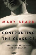 Confronting the Classics: Traditions, Adventures and Innovations (Hardcover)