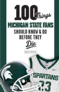100 Things Michigan State Fans Should Know & Do Before They Die (Paperback)