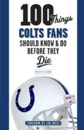 100 Things Colts Fans Should Know & Do Before They Die (Paperback)