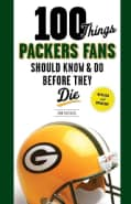 100 Things Packers Fans Should Know & Do Before They Die (Paperback)