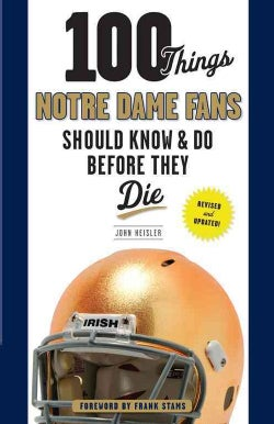 100 Things Notre Dame Fans Should Know & Do Before They Die (Paperback)