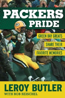 Packers Pride: Green Bay Greats Share Their Favorite Memories (Hardcover)