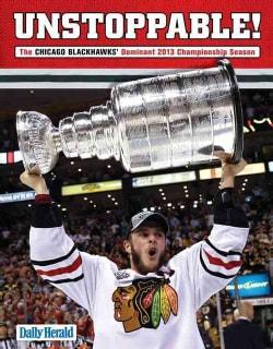Unstoppable!: The Chicago Blackhawks' Dominant 2013 Championship Season (Paperback)