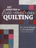 Get Addicted to Free-Motion Quilting: Go from Simple to Sensational With Sheila Sinclair Snyder (Paperback)