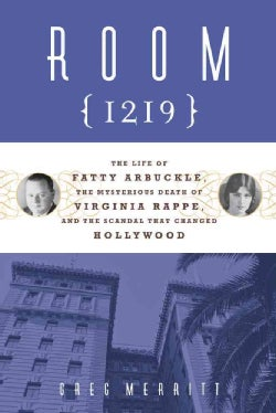 Room 1219: The Life of Fatty Arbuckle, the Mysterious Death of Virginia Rappe, and the Scandal That Changed Holly... (Hardcover)