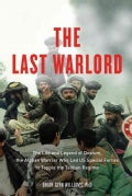 The Last Warlord: The Life and Legend of Dostum, the Afghan Warrior Who Led US Special Forces to Topple the Talib... (Hardcover)