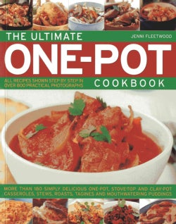 The Ultimate One-Pot Cookbook: More Than 180 Simple Delicious One-Pot, Stove-Top and Clay-Pot Casseroles, Stews, ... (Paperback)