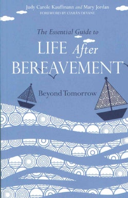The Essential Guide to Life After Bereavement: Beyond Tomorrow (Paperback)