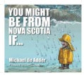 You Might Be from Nova Scotia If... (Paperback)