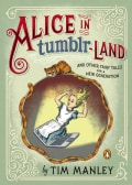 Alice in Tumblr-Land: And Other Fairy Tales for a New Generation (Hardcover)