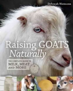 Raising Goats Naturally: The Complete Guide to Milk, Meat and More (Paperback)