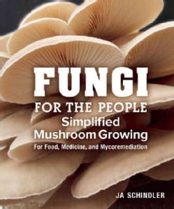 Fungi for the People: Simplified Mushroom Growing for Food, Medicine, and Mycoremediation (Paperback)