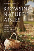 Browsing Nature's Aisles: A Year of Foraging for Wild Food in the Suburbs (Paperback)
