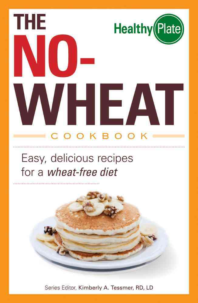 The No-Wheat Cookbook: Easy, Delicious Recipes for a Wheat-Free Diet (Paperback)