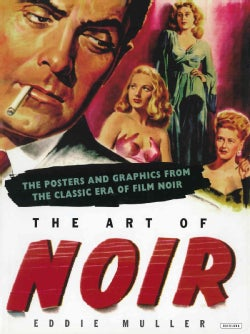 The Art of Noir: The Posters and Graphics from the Classic Era of Film Noir (Paperback)
