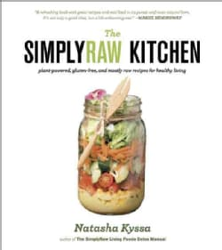 The Simplyraw Kitchen: Plant-Powered, Gluten-Free, and Mostly Raw Recipes for Healthy Living (Paperback)