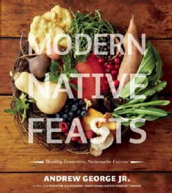 Modern Native Feasts: Healthy, Innovative, Sustainable Cuisine (Paperback)
